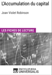 L'Accumulation du capital de Joan Violet Robinson - Les Fiches de lecture d'Universalis ebook by Encyclopaedia Universalis