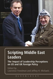 Scripting Middle East Leaders: The Impact of Leadership Perceptions on U.S. and UK Foreign Policy ebook by Freedman, Sir Lawrence