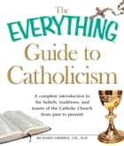 The Everything Guide to Catholicism ebook by Richard Gribble