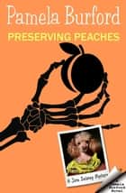Preserving Peaches - Jane Delaney Mysteries, #5 ebook by Pamela Burford