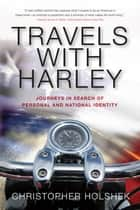Travels with Harley - Journeys in Search of Personal and National Identity ekitaplar by Christopher Holshek