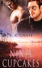 Ninja Cupcakes ebook by T.A. Chase