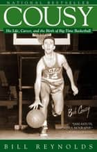 Cousy - His Life, Career, and the Birth of Big-Time Basket ebook by Bill Reynolds