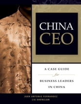 China CEO - A Case Guide for Business Leaders in China ebook by Juan Antonio Fernandez,Liu Shengjun