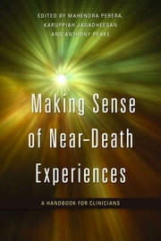 Making Sense of Near-Death Experiences - A Handbook for Clinicians ebook by Mahendra Perera,Karuppiah Jagadheesan,Anthony Peake,Satwant Pasricha,David J. Wilde