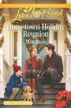 Hometown Holiday Reunion (Mills & Boon Love Inspired) (Oaks Crossing, Book 3) ebook by Mia Ross