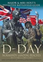 Major & Mrs Holt's Definitive Battlefield Guide to the D-Day Normandy Landing Beaches ebook by Major Tonie Holt,Valmai Holt