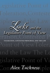 Locke and the Legislative Point of View - Toleration, Contested Principles, and the Law ebook by Alex Tuckness