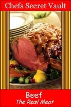 Beef: The Real Meat ebook by Chefs Secret Vault