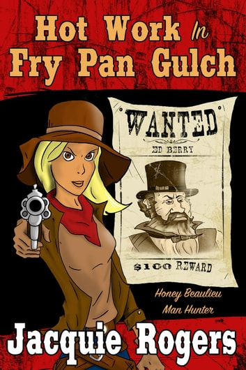 Hot Work in Fry Pan Gulch - Honey Beaulieu - Man Hunter, #1 ebook by Jacquie Rogers