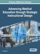 Advancing Medical Education Through Strategic Instructional Design ebook by Jill Stefaniak