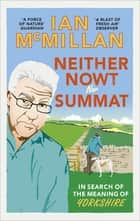 Neither Nowt Nor Summat - In search of the meaning of Yorkshire ebook by Ian McMillan