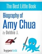 Amy Chua: Life of a Tiger Mother: The life and times of Amy Chua, in one convenient little book. ebook by Debbie  J.