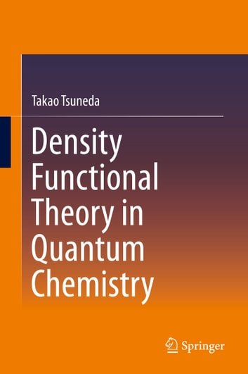 Density Functional Theory in Quantum Chemistry ebook by Takao Tsuneda