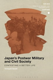 Japan's Postwar Military and Civil Society - Contesting a Better Life ebook by Tomoyuki Sasaki