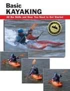 Basic Kayaking ebook by Jon Rounds,Wayne Dickert,Skip Brown,Roberto Sabas