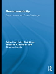 Governmentality - Current Issues and Future Challenges ebook by Ulrich Bröckling,Susanne Krasmann,Thomas Lemke