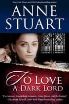 To Love A Dark Lord ebook by Anne Stuart
