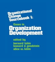 Organizational Change - Sourcebook I: Cases in Organizational Development ebook by B. Lubin,L. D. Goodstein,A. W. Lubin