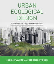 Urban Ecological Design - A Process for Regenerative Places ebook by Danilo Palazzo,Frederick R. Steiner