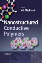 Nanostructured Conductive Polymers ebook by Ali Eftekhari