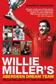 Willie Miller's Aberdeen Dream Team ebook by Willie Miller,Rob Robertson
