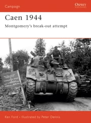 Caen 1944 - Montgomery's Break-Out Attempt ebook by Ken Ford,Peter Dennis