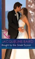 Bought By The Greek Tycoon (Mills & Boon Modern) (The Greek Tycoons, Book 20) eBook by Jacqueline Baird