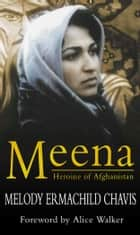 Meena: Heroine Of Afghanistan ebook by Melody Ermachild Chavis