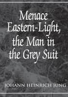 Menace Eastern-Light, the Man in the Grey Suit ebook by Johann Heinrich Jung