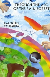 Through the Arc of the Rain Forest ebook by Karen Tei Yamashita