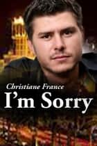 I'm Sorry ebook by Christiane France