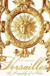 Versailles - A Biography of a Palace ebook by Tony Spawforth