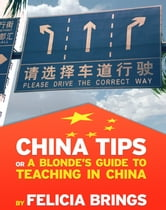 China Tips (or a Blonde's Guide to Teaching in China) ebook by Felicia Brings