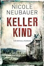 Kellerkind - Roman ebook by Nicole Neubauer