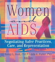 Women and AIDS - Negotiating Safer Practices, Care, and Representation ebook by Ellen Cole,Esther D Rothblum,Linda K Fuller,Nancy Roth