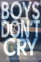 Boys Don't Cry ebook by Jennifer Melzer