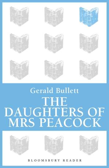 The Daughters of Mrs Peacock ebook by Gerald Bullett