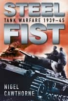 Steel Fist - Tank Warfare 1939-45 ebook by Nigel Cawthorne