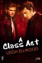 A Class Act - Class in Session ebook by Leigh Ellwood