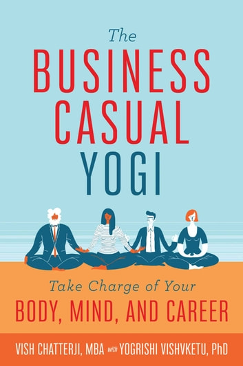 The Business Casual Yogi ebook by Vish Chatterji,Yogrishi Vishvketu