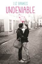 Undeniable ebook by Liz Bankes