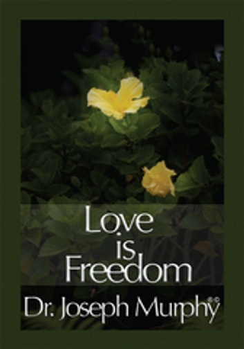Love Is Freedom ebook by Dr. Joseph Murphy