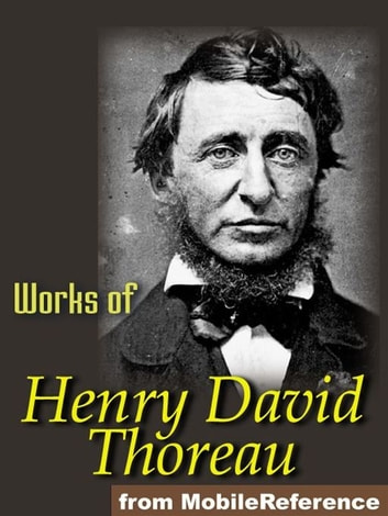 Works Of Henry David Thoreau: Walden, On The Duty Of Civil Disobedience, Excursions, Poems & More. (Mobi Collected Works) ebook by Henry David Thoreau
