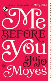 Me Before You - A Novel ebook by Jojo Moyes