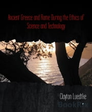 Ancient Greece and Rome During the Ethics of Science and Technology ebook by Clayton Luedtke