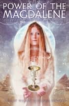 Power of the Magdalene - The Hidden Story of the Women Disciples ebook by Stuart Wilson, Joanna Prentis