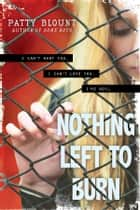 Nothing Left to Burn ebook by Patty Blount