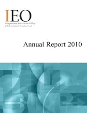 IEO Annual Report 2010 ebook by International Monetary Fund. Independent Evaluation Office