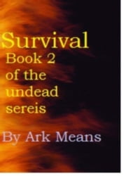 Survival Book 2 of the Undead Series ebook by Ark Means